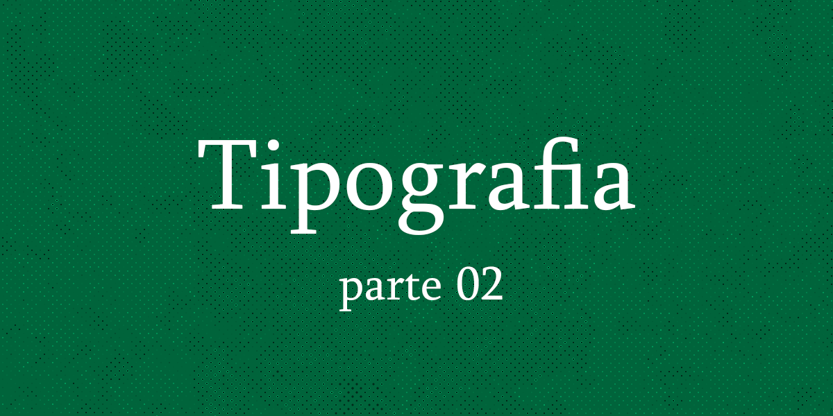 tipografia - parte 02