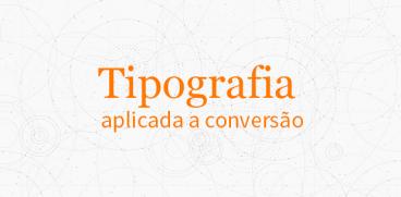 tipografia-aplicada-a-conversao