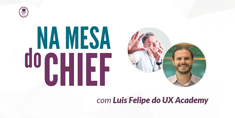 na mesa do chief com luis felipe do ux academy