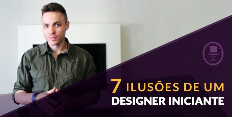 7 ilusões de um designer iniciante