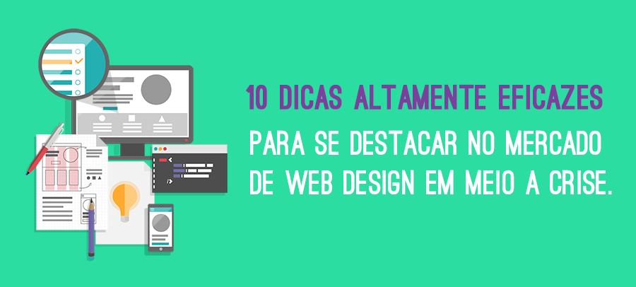 10 dicas altamente eficazes para se destacar no mercado de web design em meio a crise