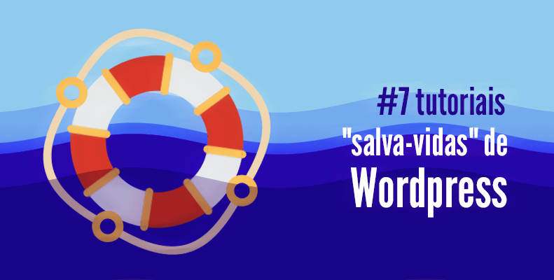 7-tutoriais-salva-vidas-de-wordpress
