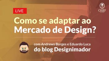 Como-se-adaptar-ao-mercado-de-Design- - live com Andrews Borges e Eduardo Lucas do blog Designimador