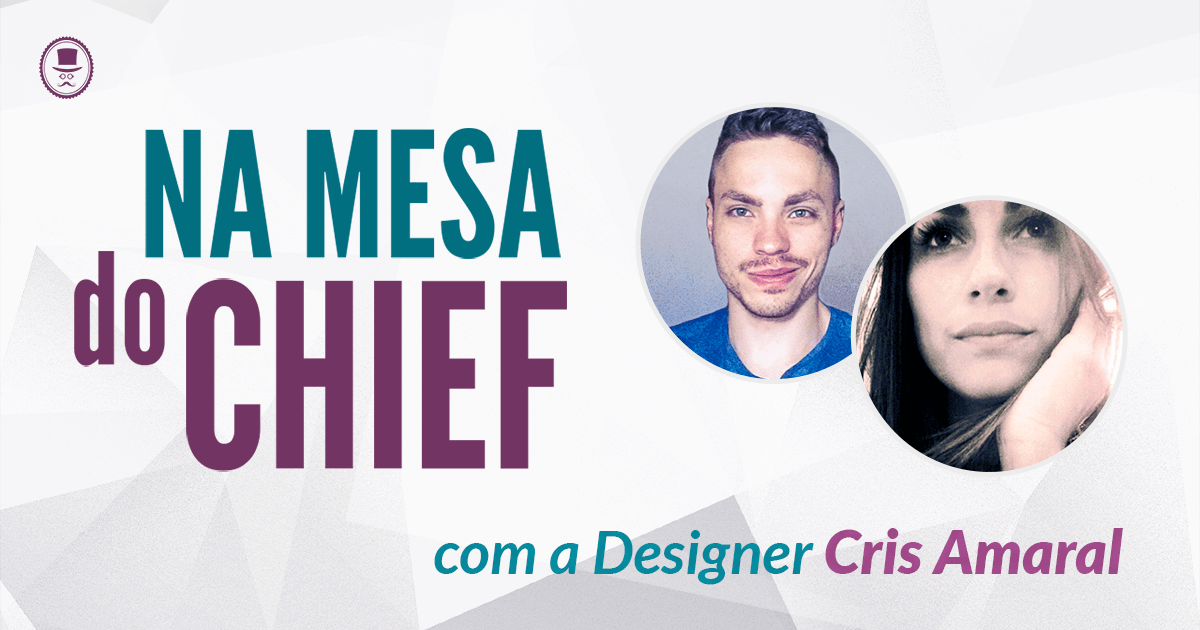 na-mesa-do-chief-com-a-designer-cris-amaral
