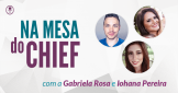 na-mesa-do-chief-david-arty-gabriela-rosa-iohana-pereira