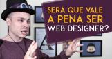 Vale a pena ser Web Designer
