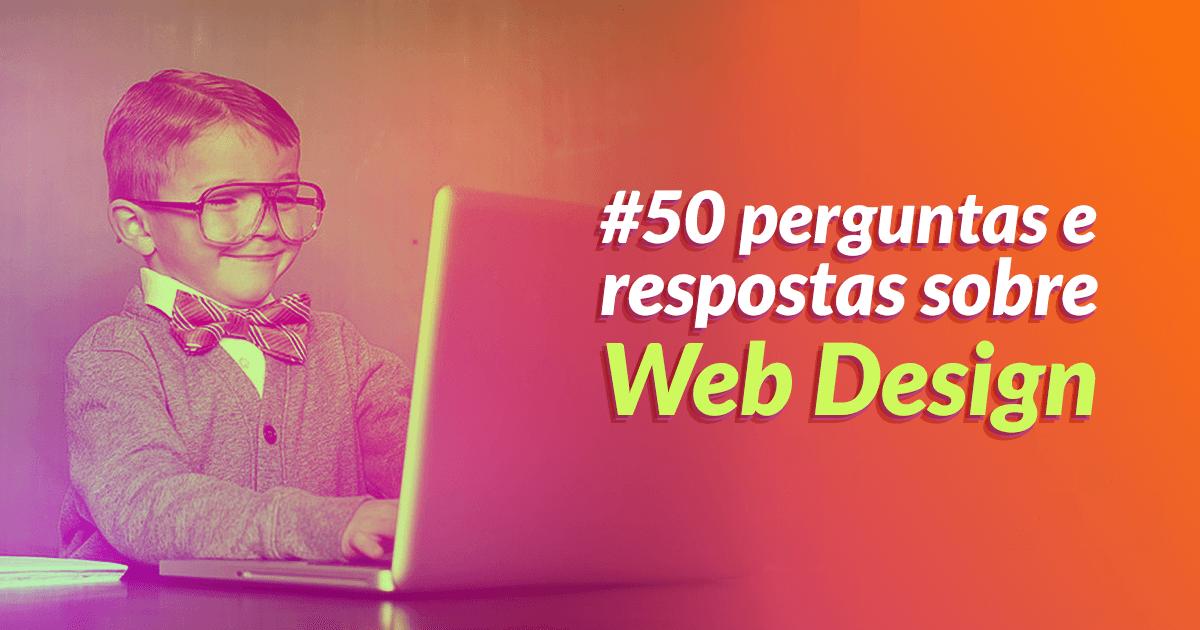 Tudo sobre Web Design - 50 perguntas e respostas