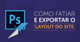 Photoshop: Como fatiar e exportar o layout do site