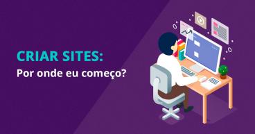 criar sites:-por onde eu começo?