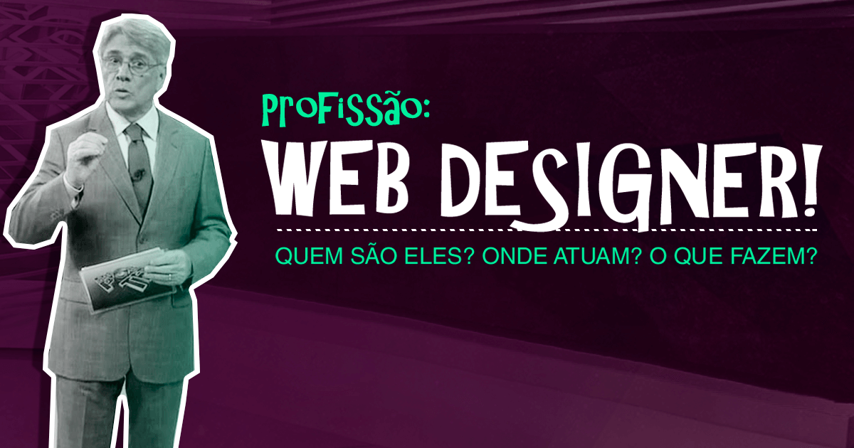 Profissão Web Designer: o que fazem? por onde andam? como vivem? o que faz um Web Designer?