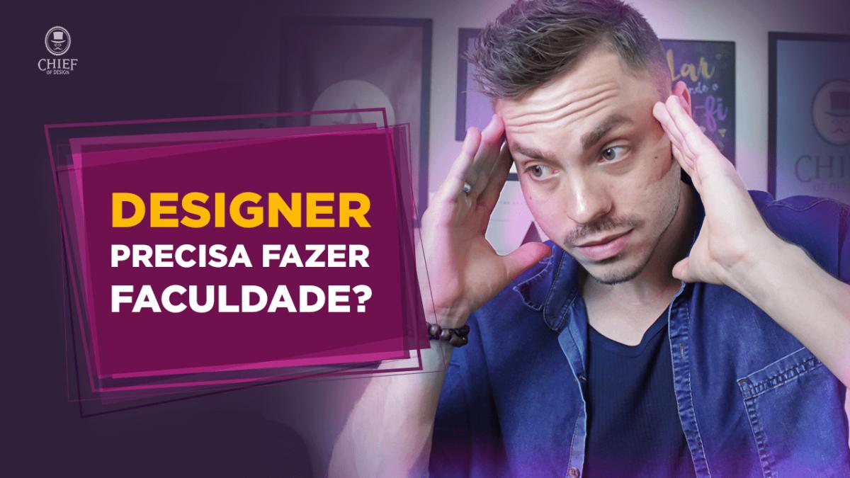Designer Precisa fazer Faculdade?