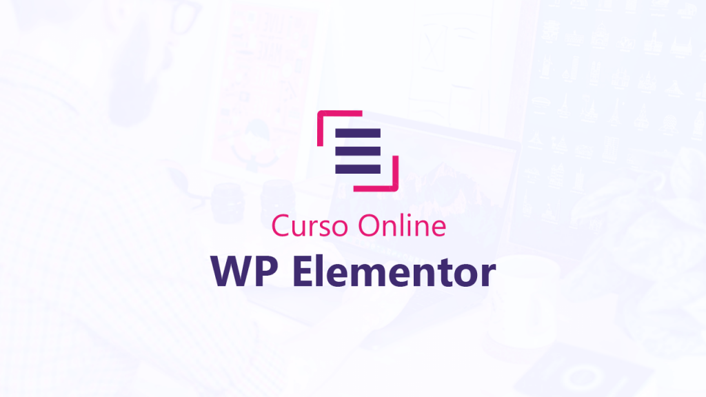 Curso Online WP Elementor - Curso de Elementor WordPress