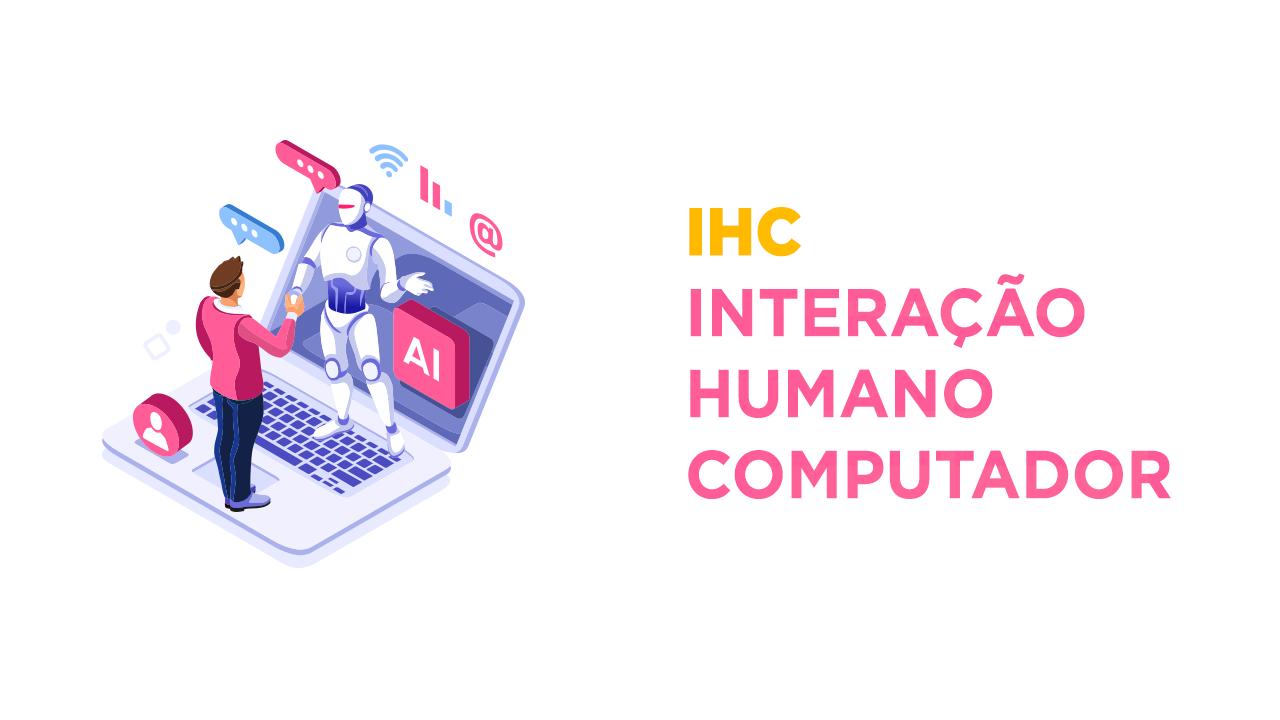 Introdução a IHC - Interação Humano Computador